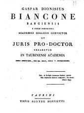 Gaspar Dionisius Biancone Bargiensis e Sturæ præfectura Academici Collegii convictor ut juris pro-doctor crearetur in Taurinensi Academia anno 1813., die 20. julii, hora 5. pomeridiana: Issue 4