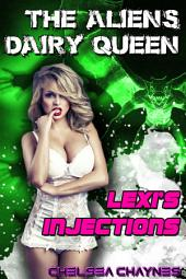The Alien's Dairy Queen: Lexi's Injections: (Alien Breeding Erotica)