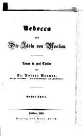 Rebecca oder die Jüdin von Moskau: Roman in 2 Theilen, Band 1