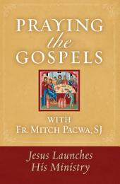 Praying the Gospels with Fr. Mitch Pacwa, SJ: Jesus Launches His Ministry