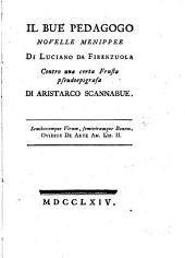 Il bue pedagogo novelle menippee di Luciano da Firenzuola contro una certa Frusta pseudoepigrafa di Aristarco Scannabue