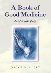 A Book Of Good Medicine Book PDF