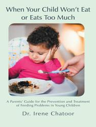 When Your Child Won T Eat Or Eats Too Much Book PDF