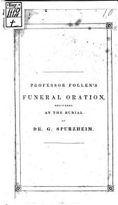 Funeral Oration: delivered before the Citiziens of Boston assembled at the Old South Church, Nov. 17. at the Burial of Gaspar Spurzheim M. D., of the Universities of Vienna and Paris ...