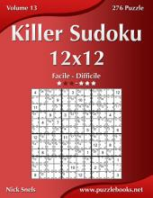 Killer Sudoku 12x12 - Da Facile a Difficile - Volume 13 - 276 Puzzle