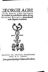 Libri quinque De mensuris & ponderibus: In quibus pleraque a Budeo & Portio parum animadversa diligenter excutiuntur