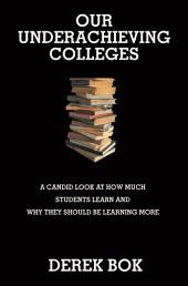 Our Underachieving Colleges: A Candid Look at How Much Students Learn and Why They Should Be Learning More - New Edition