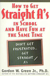 How to Get Straight A s In School and Have Fun at the Same Time Book