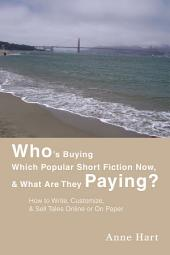 Who's Buying Which Popular Short Fiction Now, & What Are They Paying?: How to Write, Customize, & Sell Tales Online or on Paper