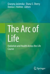 The Arc of Life: Evolution and Health Across the Life Course