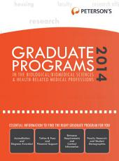 Graduate Programs in the Biological/Biomedical Sciences & Health-Related Medical Professions 2014 (Grad 3): Edition 48