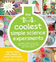 The 101 Coolest Simple Science Experiments PDF