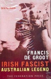 Francis de Groot: Irish Fascist, Australian Legend