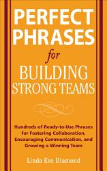 Perfect Phrases For Building Strong Teams Hundreds Of Ready To Use Phrases For Fostering Collaboration Encouraging Communication And Growing A Book PDF