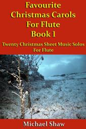 Favourite Christmas Carols For Flute Book 1: Twenty Christmas Sheet Music Solos For Flute.