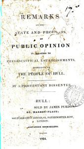 Remarks on the state and progress of public opinion in relation to ecclesiastical establishments, by a Protestant dissenter: Volume 17