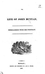 The Life of John Bunyan. Embellished with His Portrait