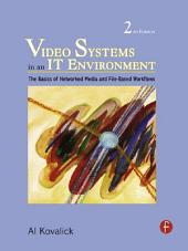 Video Systems in an IT Environment: The Basics of Professional Networked Media and File-based Workflows, Edition 2