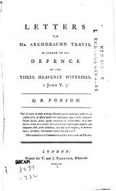 Letters to Travis, in answer to his defence of the three heavenly witnesses, I John: Volume 7