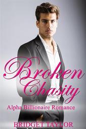 Broken Chasity: Alpha Billionaire Romance Series: Book 3