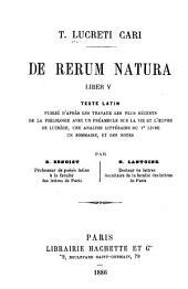 T. Lucreti Cari. De rerum natura, liber v: texte latin, publié d'après les travaux les plus récents de la philologie avec un préambule sur la vie et l'oeuvre de Lucrèce