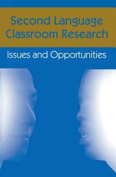 Second Language Classroom Research: Issues and Opportunities