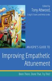 An Aspie's Guide to Improving Empathetic Attunement: Been There. Done That. Try This!