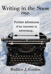 Writing in the Snow, 1962-: Further Adventures of an innocent in advertising...