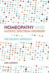 Homeopathy and Autism Spectrum Disorder: A Guide for Practitioners and Families