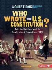 Who Wrote the U.S. Constitution?: And Other Questions about the Constitutional Convention of 1787