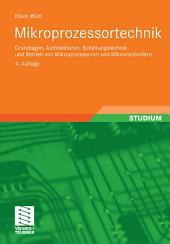 Mikroprozessortechnik: Grundlagen, Architekturen, Schaltungstechnik und Betrieb von Mikroprozessoren und Mikrocontrollern, Ausgabe 4
