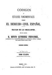 Códigos ó estudios fundamentales sobre el derecho civil español: Volumen 4