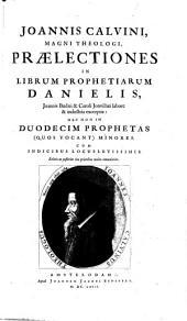 Opera omnia: In Novem Tomos Digesta. Praelectiones In Librum Prophetiarum Danielis, ... Nec Non In Duodecim Prophetas (Quos Vocant) Minores, Volume 5