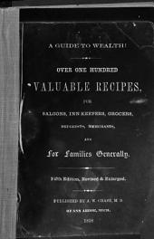 A Guide to Wealth!: Over One Hundred Valuable Recipes, for Saloons, Inn-keepers, Grocers, Druggists, Merchants, and for Families Generally