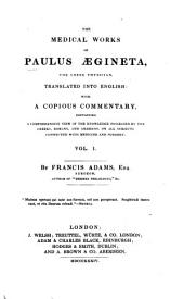 The Medical Works of Paulus Ægineta ... Translated Into English, with a Copious Commentary ... by F. Adams