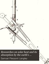 Researches on Solar Heat and Its Absorption by the Earth's Atmosphere: A Report on the Mount Whitney Expedition ...