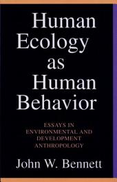Human Ecology As Human Behavior: Essays in Environmental and Development Anthropology