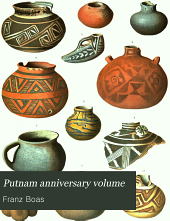 Putnam anniversary volume: anthropological essays presented to Frederic Ward Putnam in honor of his seventieth birthday, April 16, 1909