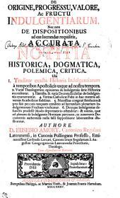 DE ORIGINE, PROGRESSU, VALORE, Ac FRUCTU INDULGENTIARUM, Nec Non DE DISPOSITIONIBUS ad eas lucrandas requisitis, ACCURATA NOTITIA HISTORICA, DOGMATICA, POLEMICA, CRITICA: Ubi 1. Traditur exacta Historia Indulgentiarum a temporibus Apostolicis usque ad nostra tempora. 2. Variae Theologorum opiniones de Indulgentiis serie Historica recensentur. 3. Haereses, & varia Decreta Ecclesiae de Indulgentiis enumerantur. 4. Veritas Catholicae Fidei in hac materia ad versus Acatholicos stabilitur. 5. Necessitas congrue satisfaciendi pro suis peccatis tanquam conditio ad lucrandum plenarium Indulgentiarum Fructum vindicatur. 6. Denique Indulgentias defunctis prodesse Modo deprecatorio ostenditur ; omnia, quae ad plenam de Indulgentiis Notitiam pertinent, ex innumeris Documentis authenticis nulla falsi suppositione laborantibus illustrantur