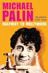 Halfway to Hollywood: Diaries 1980--1988