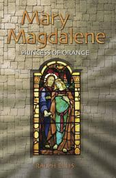 Mary Magdalene, Princess of Orange: Mary was the founder of the Dutch Princes of Orange