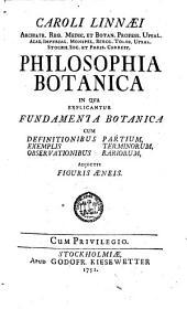 Caroli Linnaei ... Philosophia Botanica: In Qva Explicantvr Fvndamenta Botanica Cum Definitionibus Partium, Exemplis Terminorum, Observationibus Rariorum ; Adjectis Figuris Aeneis