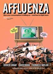 Affluenza: How Overconsumption Is Killing Us--and How to Fight Back, Edition 3