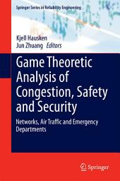 Game Theoretic Analysis of Congestion, Safety and Security: Networks, Air Traffic and Emergency Departments