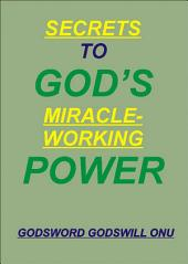 Secrets to God's Miracle-Working Power: How to Get the Great Power of God