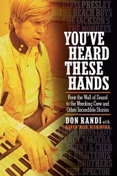You've Heard These Hands: From the Wall of Sound to the Wrecking Crew and Other Incredible Stories