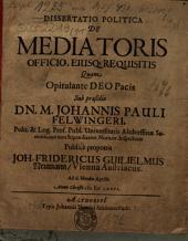 Diss. polit. de mediatoris officio, eiusque requisitis