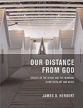 Our Distance from God: Studies of the Divine and the Mundane in Western Art and Music