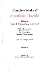 Complete Works of Abraham Lincoln: Volume 12
