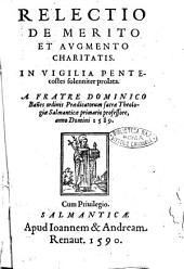 Relectio de merito et argumento charitatis. In vigilia Pentecostes solenniter prolata. A frate Domnico Bañes ... anno Domini 1589